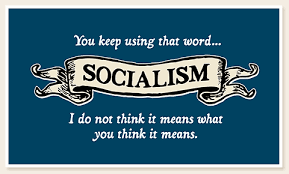 You keep using that word ...Socialism